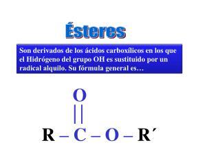 R  – C – O –  R´