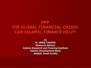 PPP THE GLOBAL FINANCIAL CRISIS: CAN ISLAMIC FINANCE HELP?