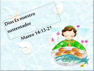 Dios Es nuestro sustentador Mateo 14:13-21