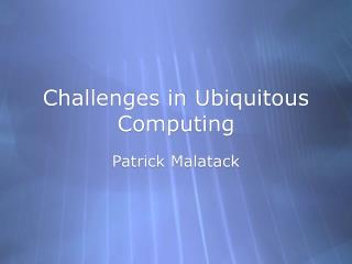 Challenges in Ubiquitous Computing