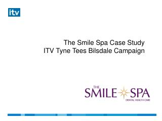 The Smile Spa Case Study ITV Tyne Tees Bilsdale Campaign