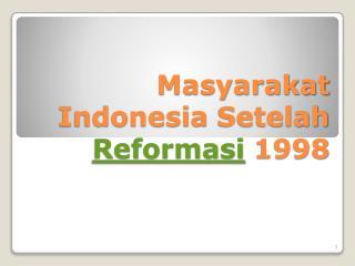 Masyarakat  Indonesia  Setelah Reformasi  1998