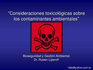 """""""Consideraciones toxicológicas sobre los contaminantes ambientales"""""""