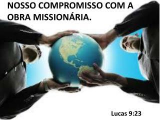 NOSSO COMPROMISSO COM A OBRA MISSIONÁRIA.