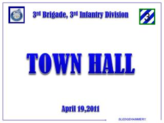 3 rd  Brigade, 3 rd  Infantry Division TOWN HALL April 19,2011