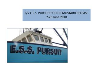 F/V E.S.S. PURSUIT SULFUR MUSTARD RELEASE 7-26 June 2010