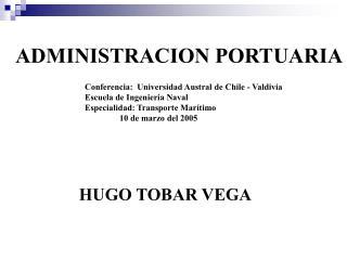 ADMINISTRACION PORTUARIA Conferencia:  Universidad Austral de Chile - Valdivia