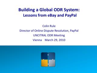 Building a Global ODR System: Lessons from eBay and PayPal  Colin Rule