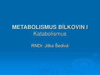 METABOLISMUS BÍLKOVIN I Katabolismus