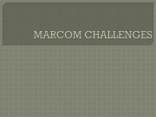 MARCOM CHALLENGES