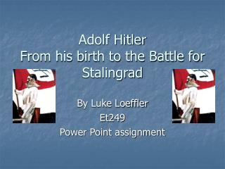 Adolf Hitler From his birth to the Battle for Stalingrad