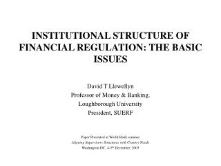 INSTITUTIONAL STRUCTURE OF FINANCIAL REGULATION: THE BASIC ISSUES