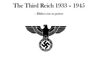 The Third Reich 1933 – 1945 - Hitlers rise to power