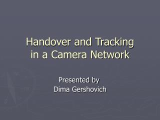 Handover and Tracking in a Camera Network