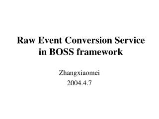 Raw Event Conversion Service in BOSS framework
