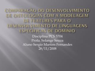 D isciplina PCS 5704 Profa. Solange Souza Aluno Sergio Martins Fernandes 28/11/2008
