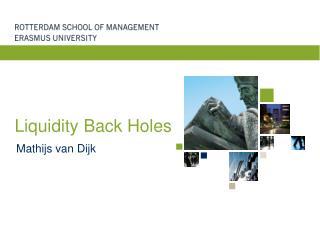 Liquidity Back Holes
