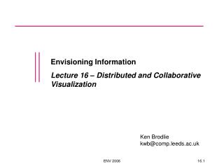 Envisioning Information Lecture 16 � Distributed and Collaborative Visualization