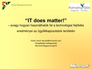 Kollár László (laszlok@microsoft) Szolgáltatási üzletágvezető Microsoft Magyarország Kft