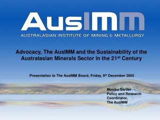 Presentation to The AusIMM Board, Friday, 9 th  December 2005