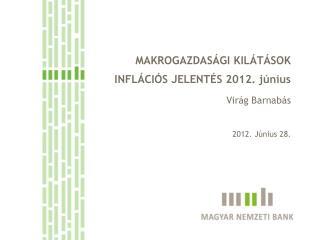 MAKROGAZDASÁGI KILÁTÁSOK INFLÁCIÓS JELENTÉS 2012. június