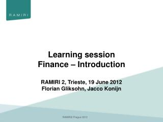 Learning session Finance – Introduction RAMIRI 2, Trieste,  19  June 2012