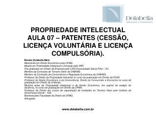 PROPRIEDADE INTELECTUAL AULA 07 – PATENTES (CESSÃO, LICENÇA VOLUNTÁRIA E LICENÇA COMPULSÓRIA).