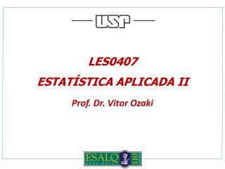 LES0407  Estat�stica  Aplicada II