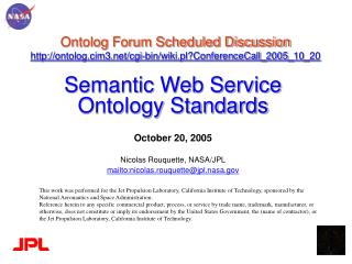 Semantic Web Service Ontology Standards October 20, 2005 Nicolas Rouquette, NASA/JPL