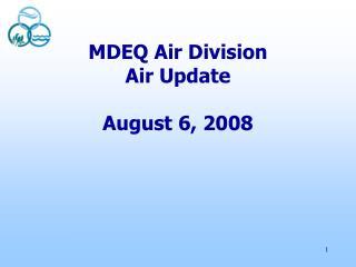MDEQ Air Division Air Update August 6, 2008