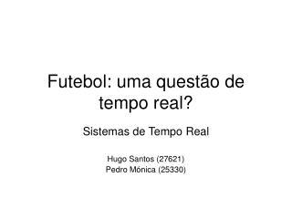Futebol: uma quest�o de tempo real?