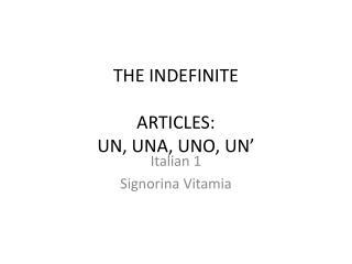 THE INDEFINITE  ARTICLES: UN, UNA, UNO, UN'