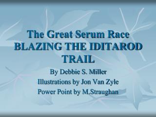 The Great Serum Race  BLAZING THE IDITAROD TRAIL