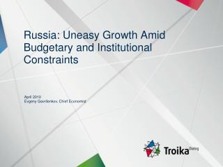 Russia: Uneasy Growth Amid Budgetary and Institutional Constraints