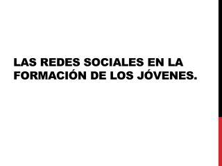 Las redes sociales en la formación de los jóvenes.