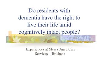 Do residents with dementia have the right to live their life amid cognitively intact people?