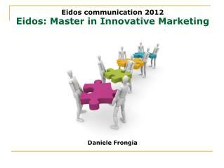 Eidos communication 2012 Eidos: Master in Innovative Marketing  Daniele Frongia