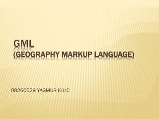 GML  ( Geography Markup Language )