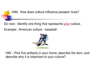 AIM:  How does culture influence peoples  lives