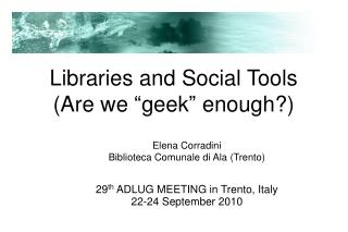 "Libraries and Social Tools (Are we ""geek"" enough?) ‏"