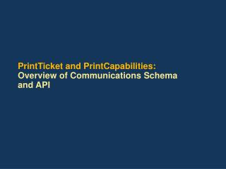 PrintTicket and PrintCapabilities: Overview of Communications Schema and API
