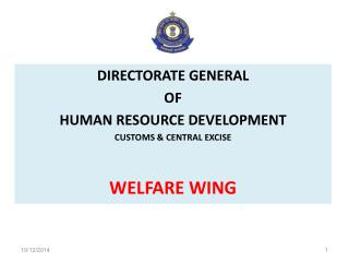 DIRECTORATE GENERAL OF  HUMAN RESOURCE DEVELOPMENT CUSTOMS & CENTRAL EXCISE WELFARE WING
