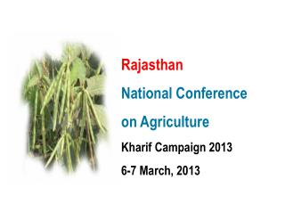 Rajasthan National Conference on Agriculture Kharif Campaign 2013 6-7 March, 2013