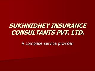 SUKHNIDHEY INSURANCE CONSULTANTS PVT. LTD.