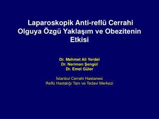 Laparoskopik Anti-reflü Cerrahi  Olguya Özgü Yaklaşım ve Obezitenin Etkisi