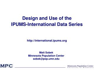 Design and Use of the  IPUMS-International Data Series international.ipums