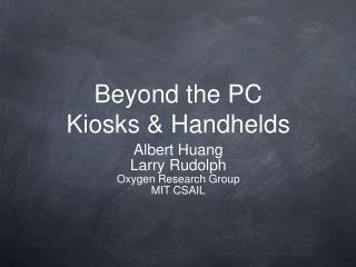 Beyond the PC Kiosks & Handhelds