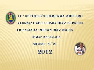 I.E .: Neptali Valderrama  Ampuero            Alumno : Pablo Josha Díaz  Bernedo