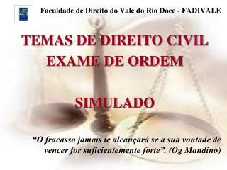 Faculdade de Direito do Vale do Rio Doce - FADIVALE TEMAS DE DIREITO CIVIL EXAME DE ORDEM SIMULADO