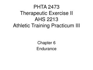 PHTA 2473  Therapeutic Exercise II AHS 2213 Athletic Training Practicum III